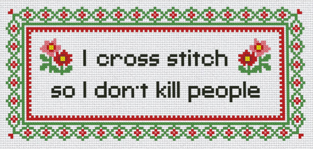 'I cross stitch so I don't kill people', pattern from CrossStitchHobbyShop on Etsy.