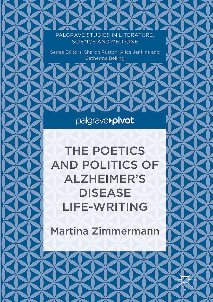The Poetics and Politics of Alzheimer's Disease Life-Writing, by Martina Zimmermann.