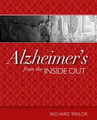 Alzheimer's from the Inside Out, by Richard Taylor.