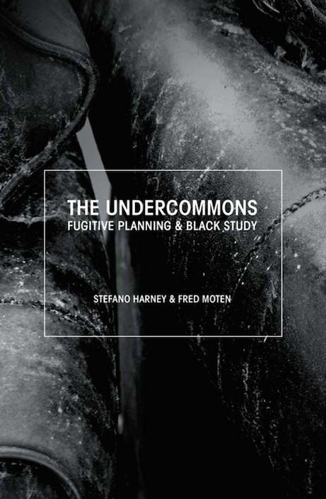 'Undercommons', Fred Moten and Stefano Harney, 2013